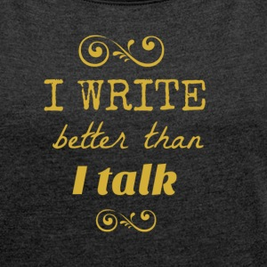 write gold.png Hoodies & Sweatshirts - Women's T-shirt with rolled up sleeves