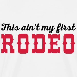 My First Rodeo Funny Quote Tröjor - Premium-T-shirt herr
