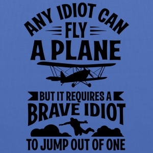 Any idiot can fly a plane, I jump out of them Magliette - Borsa di stoffa