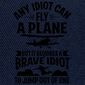 Any idiot can fly a plane, I jump out of them T-Shirts - Snapback Cap