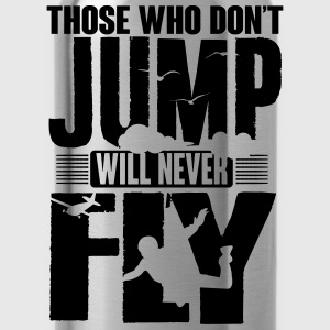 those who don't jump will never fly T-Shirts - Trinkflasche