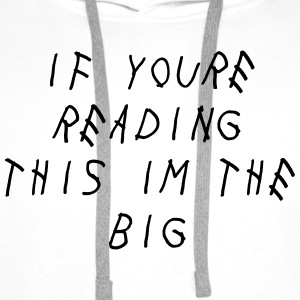 If you're reading this im the big T-Shirts - Men's Premium Hoodie