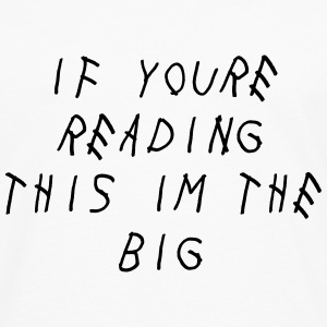 If you're reading this im the big T-Shirts - Men's Premium Longsleeve Shirt