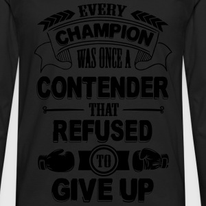 Every champion refused to give up T-Shirts - Men's Premium Longsleeve Shirt