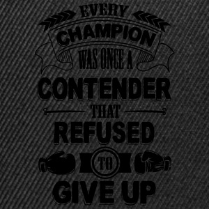 Every champion refused to give up T-Shirts - Snapback Cap