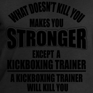 a kickboxing trainer will kill you T-Shirts - Men's Sweatshirt by Stanley & Stella