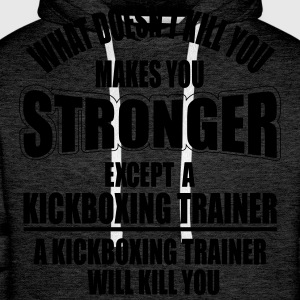 a kickboxing trainer will kill you T-shirts - Mannen Premium hoodie