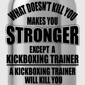 a kickboxing trainer will kill you T-shirts - Drinkfles