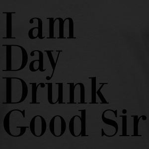 I am day drunk good sir Tee shirts - T-shirt manches longues Premium Homme