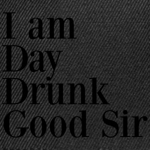 I am day drunk good sir T-skjorter - Snapback-caps