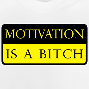 Motivation is a bitch T-Shirts - Baby T-Shirt