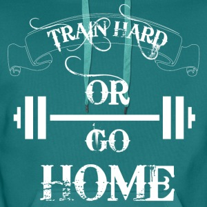 Train hard or go home - Men's Premium Hoodie