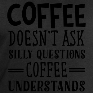 Coffee Doesn't Ask Silly Questions... Tee shirts - Sweat-shirt Homme Stanley & Stella