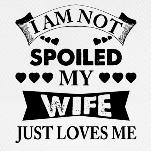 I Am Not Spoiled My Wife Just Loves Me T-Shirts - Baseball Cap