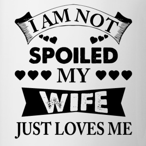 I Am Not Spoiled My Wife Just Loves Me T-Shirts - Mug