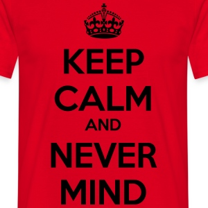 Keep Calm and Never Mind - Men's T-Shirt