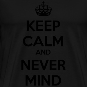 Keep Calm and Never Mind Tops - Men's Premium T-Shirt