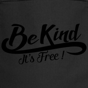 be kind it's free Shirts - Keukenschort