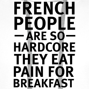 French People Are So Hardcore... T-Shirts - Men's Premium Hoodie