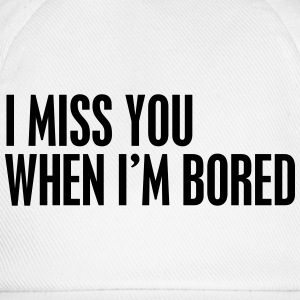 I miss you when I'm bored Tee shirts - Casquette classique