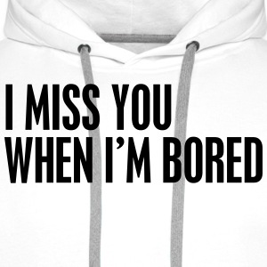 I miss you when I'm bored T-shirts - Premiumluvtröja herr