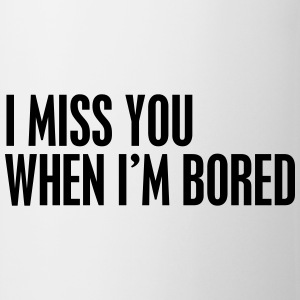I miss you when I'm bored T-shirts - Mok
