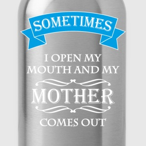 Sometimes I open my mouth and my mother comes out Tee shirts - Gourde