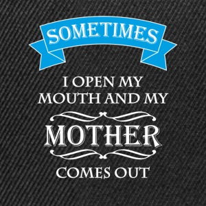 Sometimes I open my mouth and my mother comes out T-shirts - Snapbackkeps
