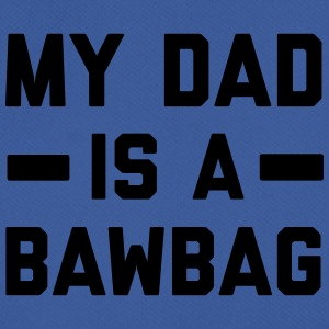 My dad is a bawbag Mugs & Drinkware - Men's Breathable T-Shirt