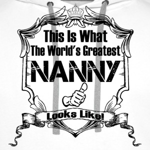 Worlds Greatest Nanny Looks Like T-Shirts - Men's Premium Hoodie