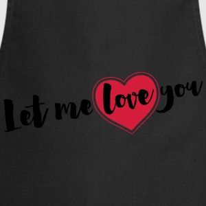 Let me love you T-Shirts - Kochschürze