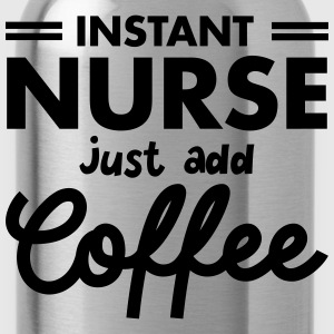 Instant Nurse - Just Add Coffee T-shirts - Drikkeflaske