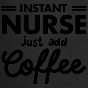Instant Nurse - Just Add Coffee T-Shirts - Cooking Apron