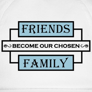 Friends become our chosen family T-Shirts - Baseball Cap