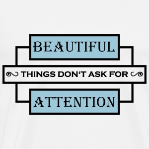 Beautiful things don't ask for attention Sportkläder - Premium-T-shirt herr