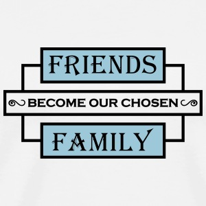 Friends become our chosen family Mugs & Drinkware - Men's Premium T-Shirt