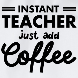 Instant Teacher - Just Add Coffee T-shirts - Gymtas