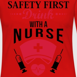Safety first. Drink with a nurse T-Shirts - Women's Premium Longsleeve Shirt