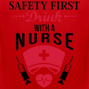 Safety first. Drink with a nurse T-Shirts - Men's Premium Tank Top