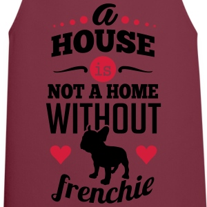 A house is not a home without a frenchie Koszulki - Fartuch kuchenny