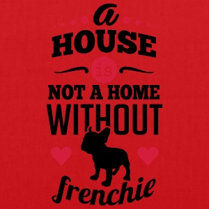 A house is not a home without a frenchie Magliette - Borsa di stoffa