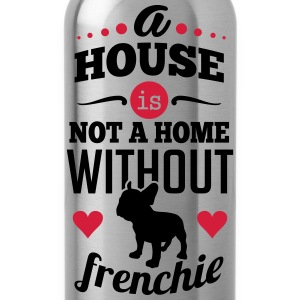 A house is not a home without a frenchie T-shirts - Vattenflaska