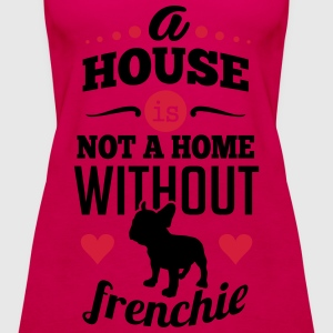 A house is not a home without a frenchie T-shirts - Vrouwen Premium tank top