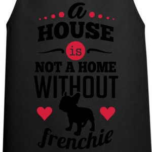 A house is not a home without a frenchie T-shirts - Förkläde