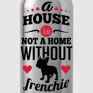 A house is not a home without a frenchie T-shirts - Drikkeflaske