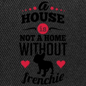 A house is not a home without a frenchie Magliette - Snapback Cap