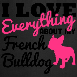 I Love Everything About My French Bulldog Tee shirts - Tablier de cuisine