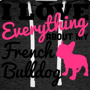 I Love Everything About My French Bulldog Tee shirts - Sweat-shirt à capuche Premium pour hommes