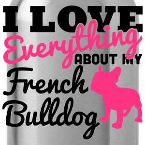 I Love Everything About My French Bulldog Magliette - Borraccia