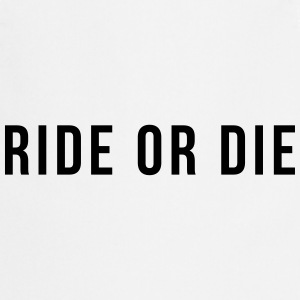 Ride or die T-Shirts - Cooking Apron